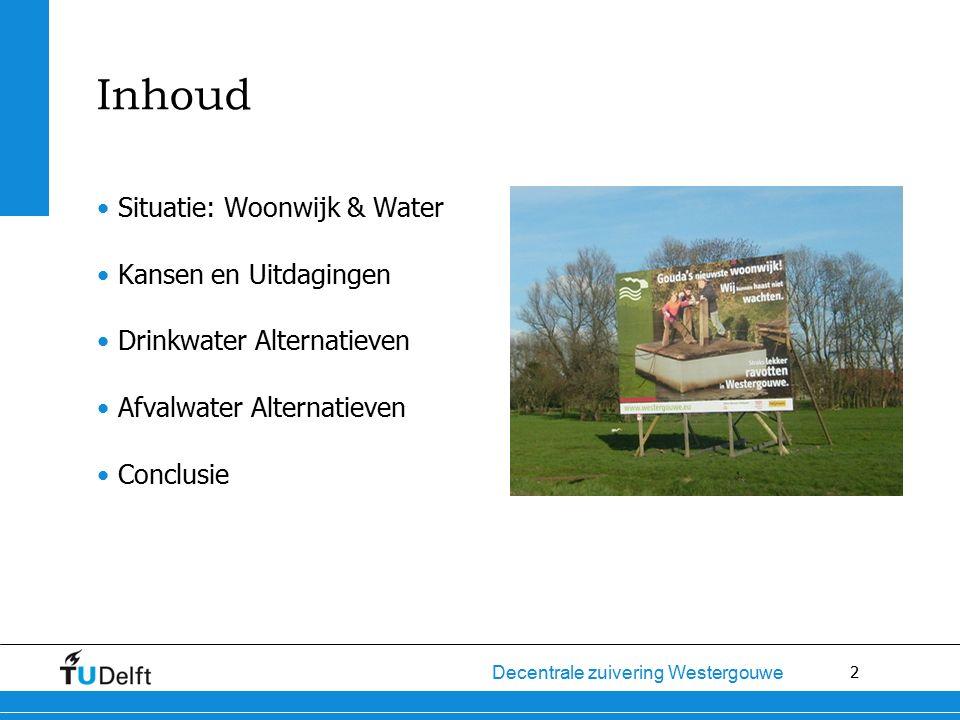 2 Decentrale zuivering Westergouwe Inhoud Situatie: Woonwijk & Water Kansen en Uitdagingen Drinkwater Alternatieven Afvalwater Alternatieven Conclusie