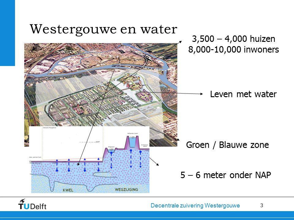 3 Decentrale zuivering Westergouwe Westergouwe en water 3,500 – 4,000 huizen 8,000-10,000 inwoners Leven met water Groen / Blauwe zone 5 – 6 meter ond