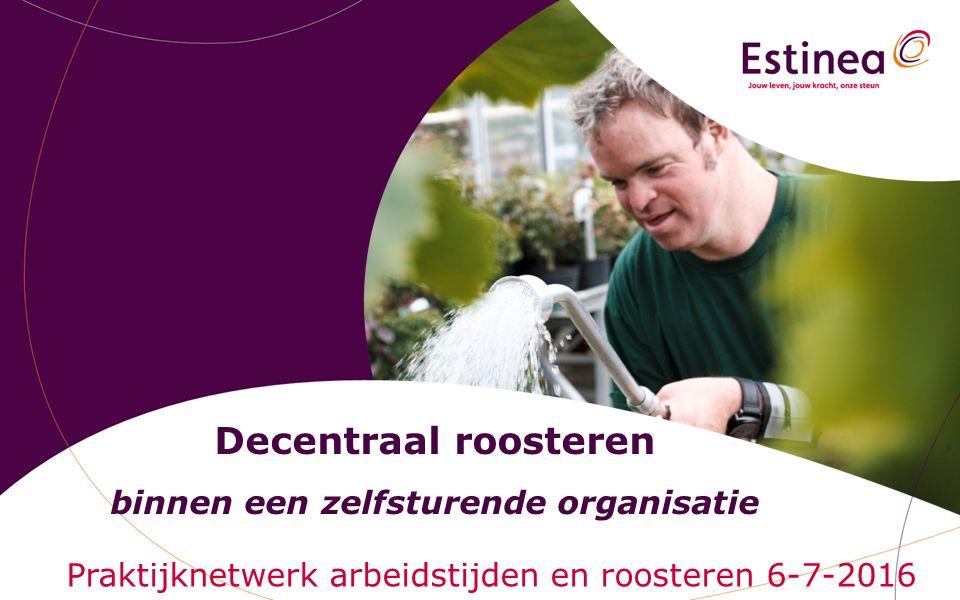 Decentraal roosteren binnen een zelfsturende organisatie Praktijknetwerk arbeidstijden en roosteren 6-7-2016