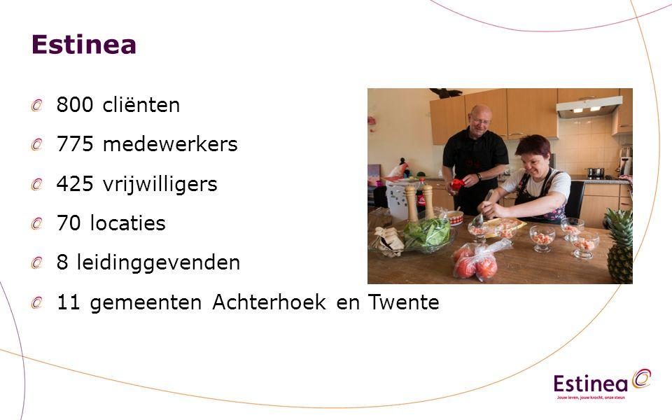 Estinea 800 cliënten 775 medewerkers 425 vrijwilligers 70 locaties 8 leidinggevenden 11 gemeenten Achterhoek en Twente