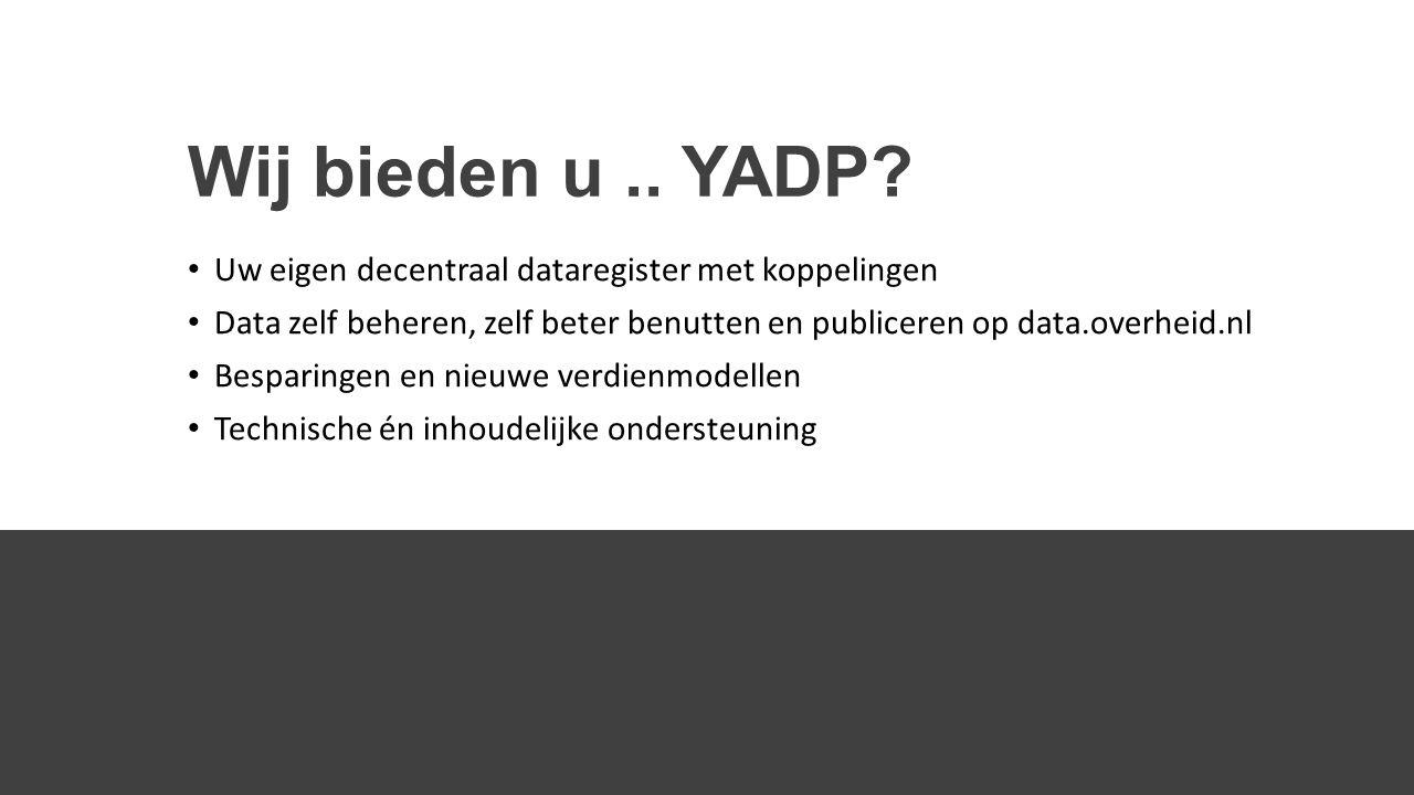 Wij bieden u.. YADP.