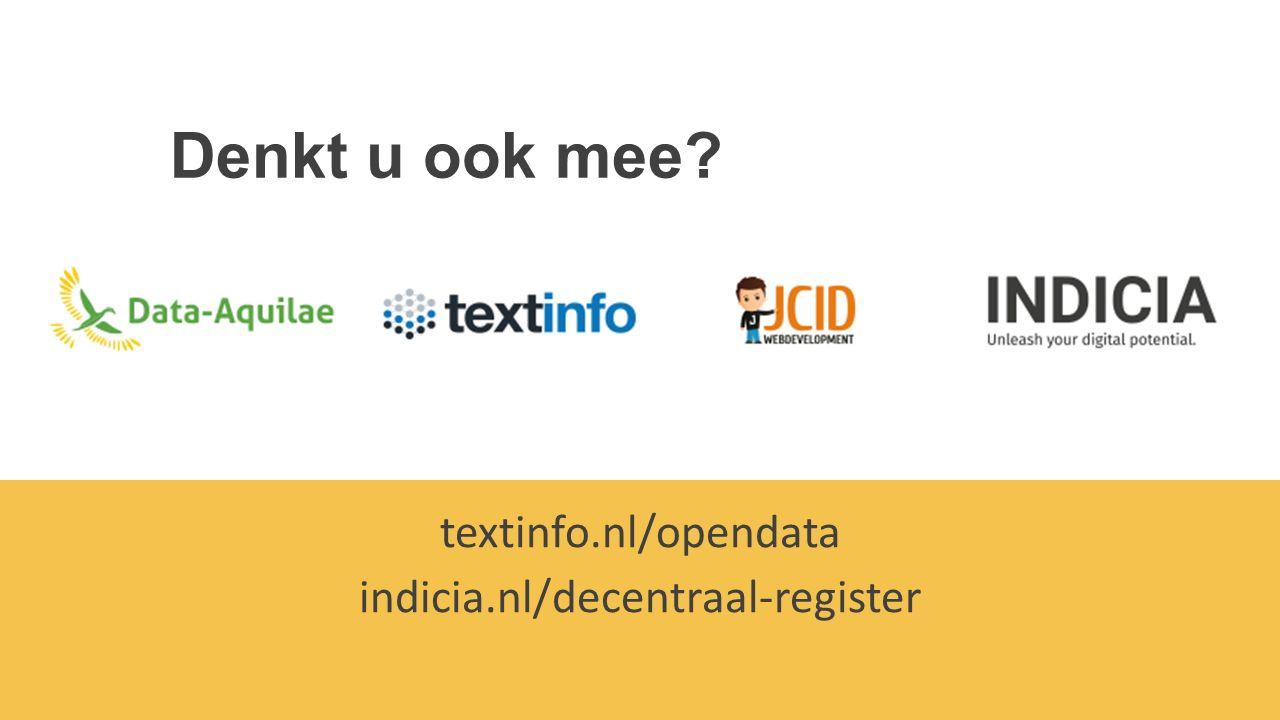 Denkt u ook mee textinfo.nl/opendata indicia.nl/decentraal-register