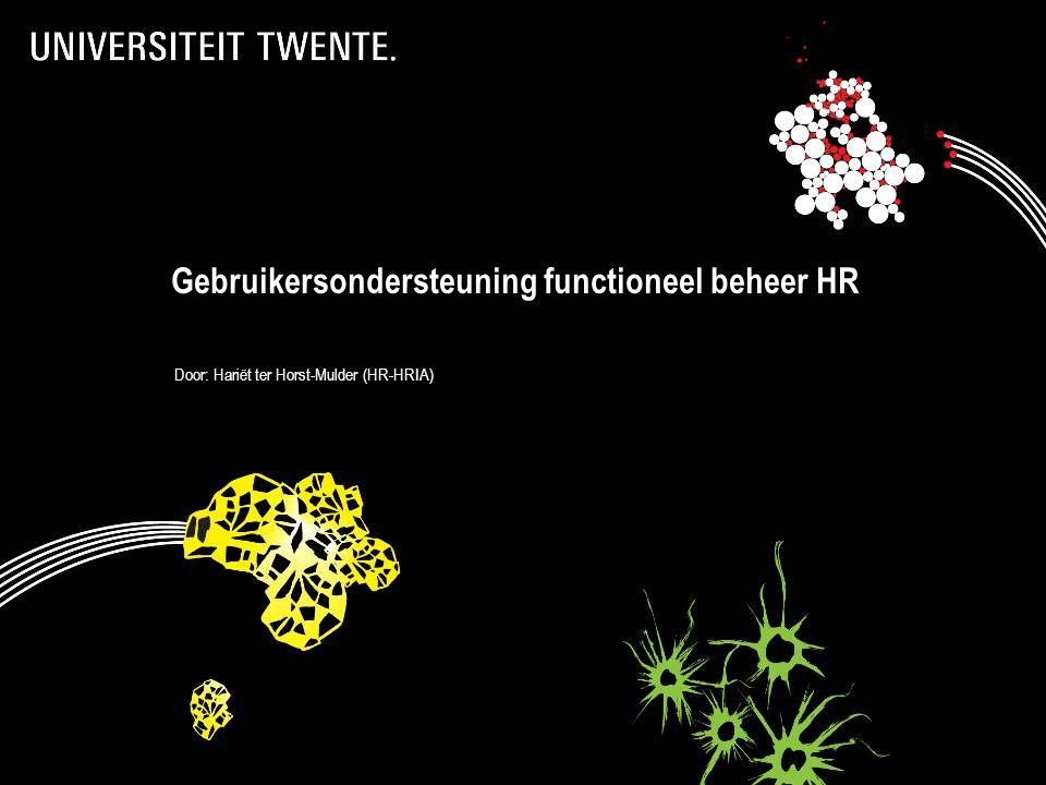 Gebruikersondersteuning Gebruikersondersteuning functioneel beheer HR Door: Hariët ter Horst-Mulder (HR-HRIA)