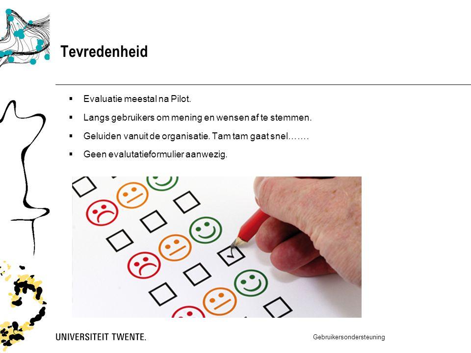 Tevredenheid  Evaluatie meestal na Pilot.  Langs gebruikers om mening en wensen af te stemmen.