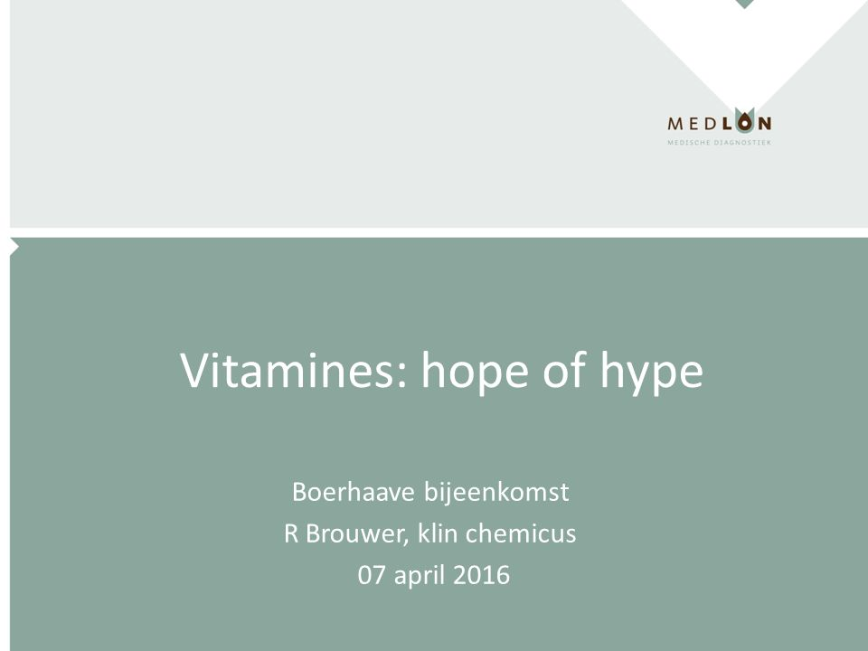 Vitamines: hope of hype Boerhaave bijeenkomst R Brouwer, klin chemicus 07 april 2016