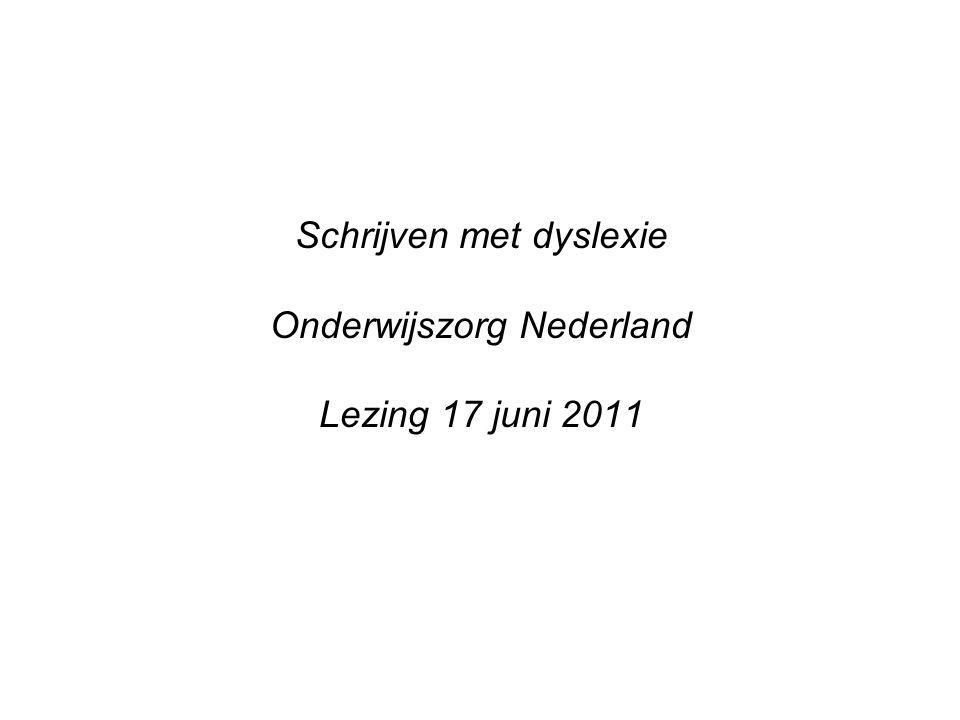Schrijven met dyslexie Onderwijszorg Nederland Lezing 17 juni 2011