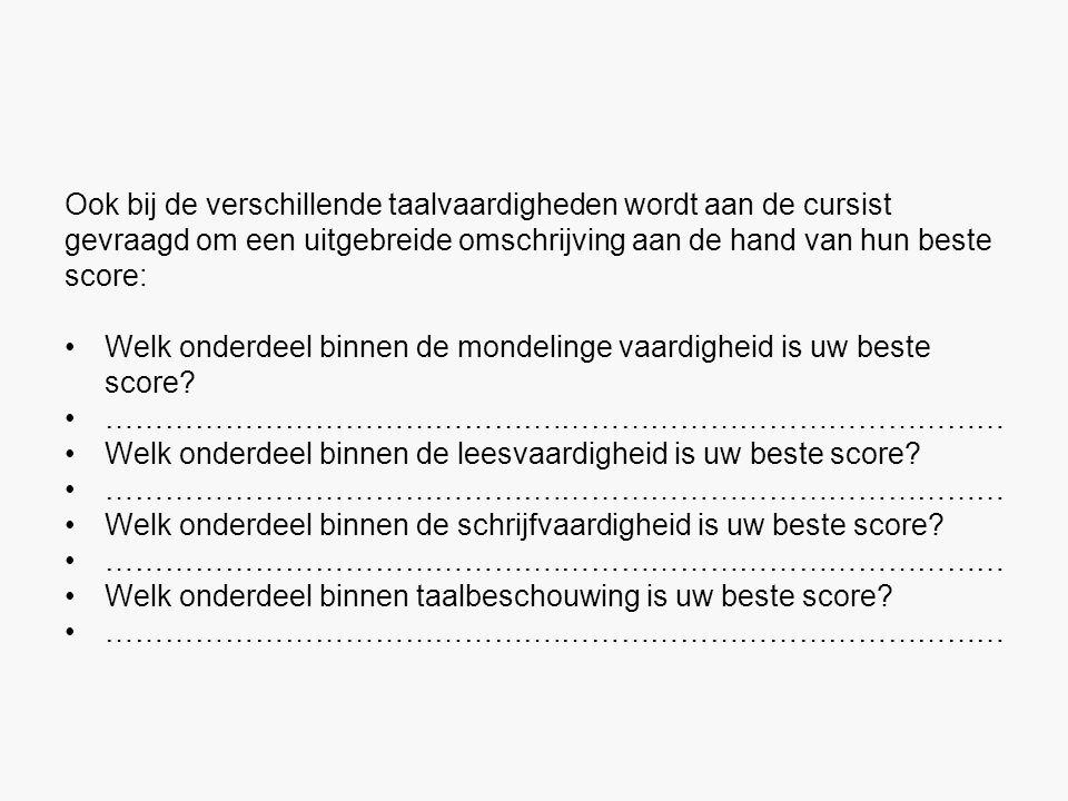 Ook bij de verschillende taalvaardigheden wordt aan de cursist gevraagd om een uitgebreide omschrijving aan de hand van hun beste score: Welk onderdeel binnen de mondelinge vaardigheid is uw beste score.