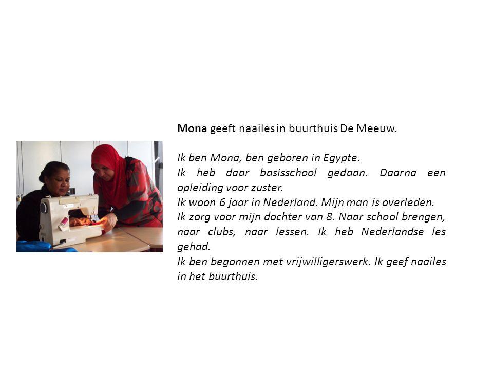 Mona geeft naailes in buurthuis De Meeuw. Ik ben Mona, ben geboren in Egypte. Ik heb daar basisschool gedaan. Daarna een opleiding voor zuster. Ik woo