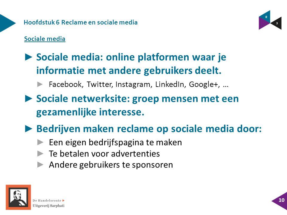 Hoofdstuk 6 Reclame en sociale media 10 ► Sociale media: online platformen waar je informatie met andere gebruikers deelt.