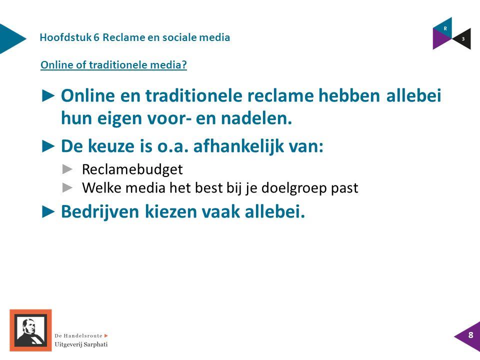 Hoofdstuk 6 Reclame en sociale media 8 ► Online en traditionele reclame hebben allebei hun eigen voor- en nadelen.