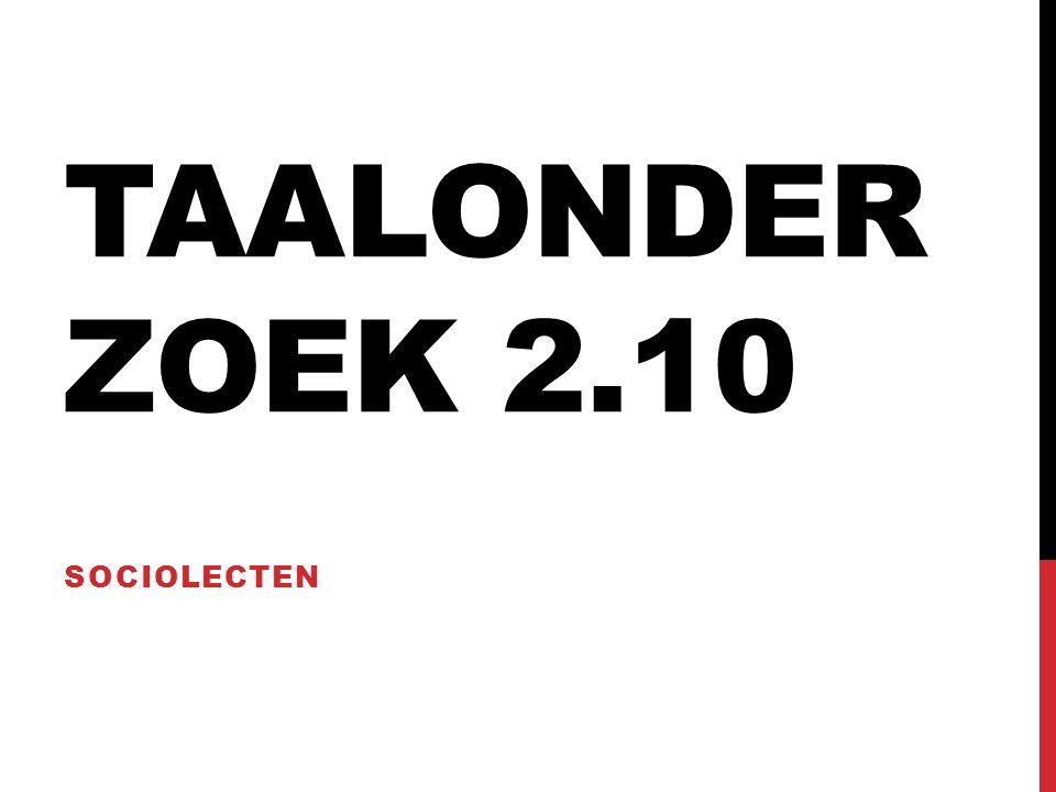 TAALONDER ZOEK 2.10 SOCIOLECTEN