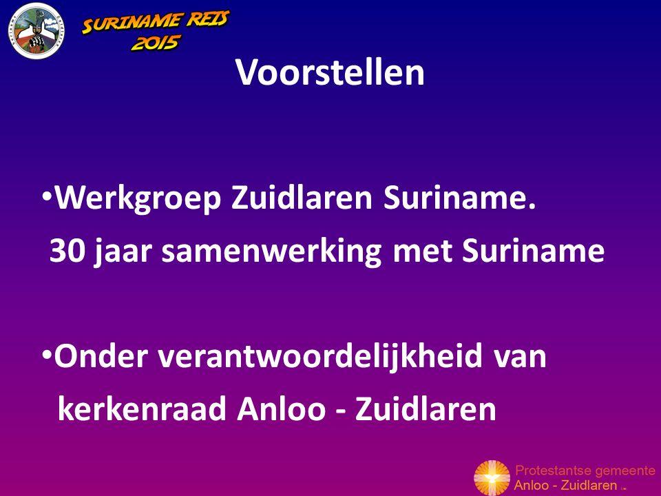 Voorstellen Werkgroep Zuidlaren Suriname. 30 jaar samenwerking met Suriname Onder verantwoordelijkheid van kerkenraad Anloo - Zuidlaren