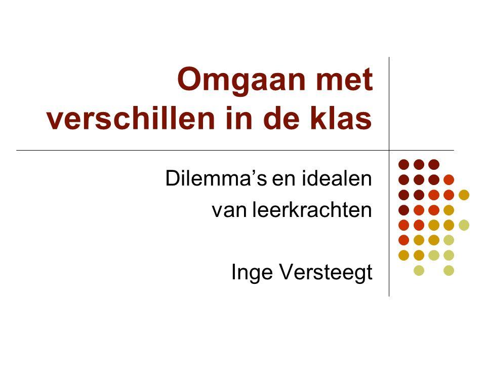 Omgaan met verschillen in de klas Dilemma's en idealen van leerkrachten Inge Versteegt