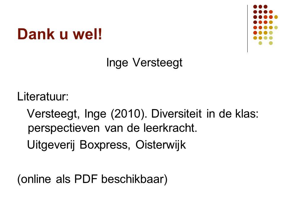 Dank u wel. Inge Versteegt Literatuur: Versteegt, Inge (2010).