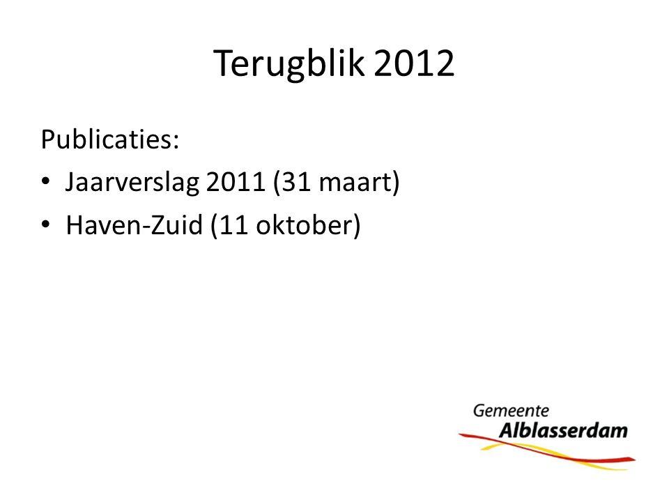 Terugblik 2012 Publicaties: Jaarverslag 2011 (31 maart) Haven-Zuid (11 oktober)
