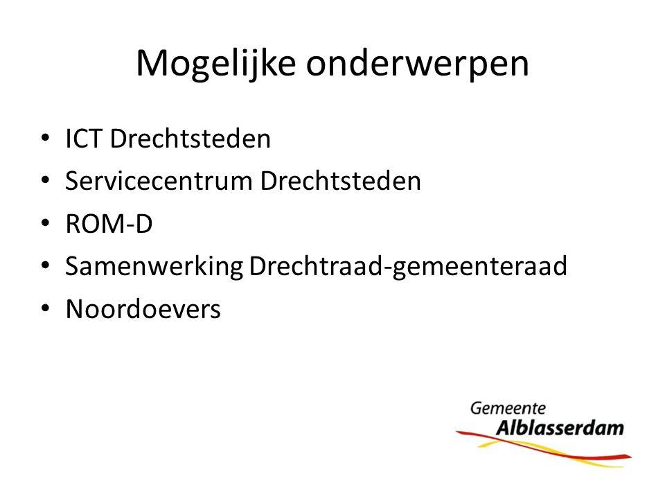 Mogelijke onderwerpen ICT Drechtsteden Servicecentrum Drechtsteden ROM-D Samenwerking Drechtraad-gemeenteraad Noordoevers