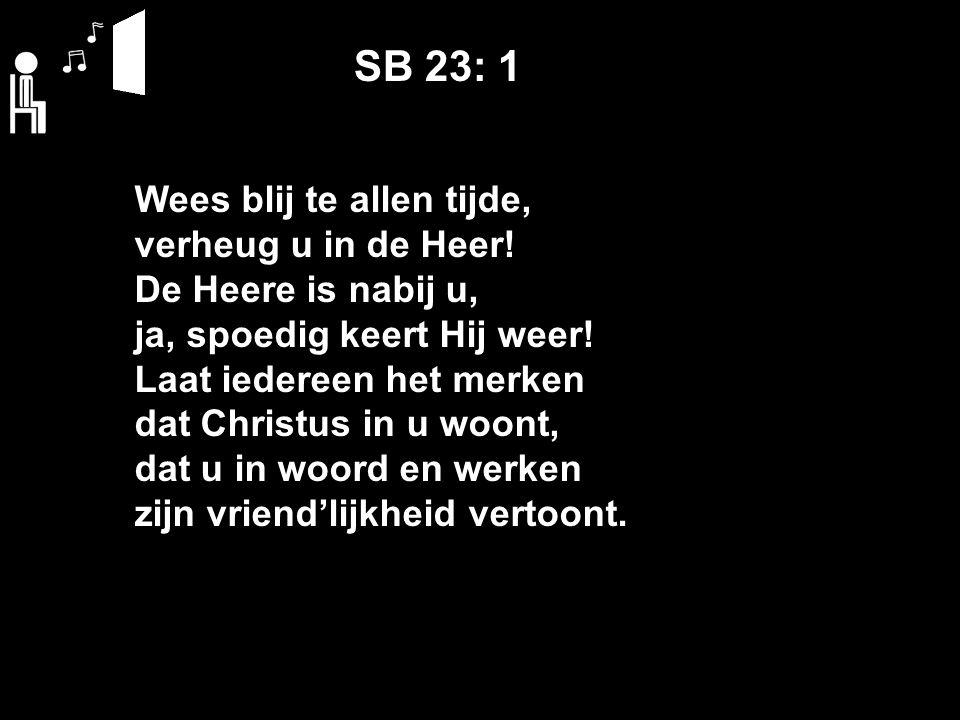 SB 23: 1 Wees blij te allen tijde, verheug u in de Heer.