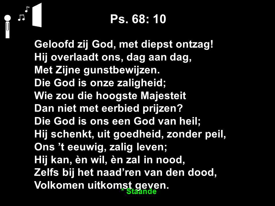 Ps. 68: 10 Geloofd zij God, met diepst ontzag.
