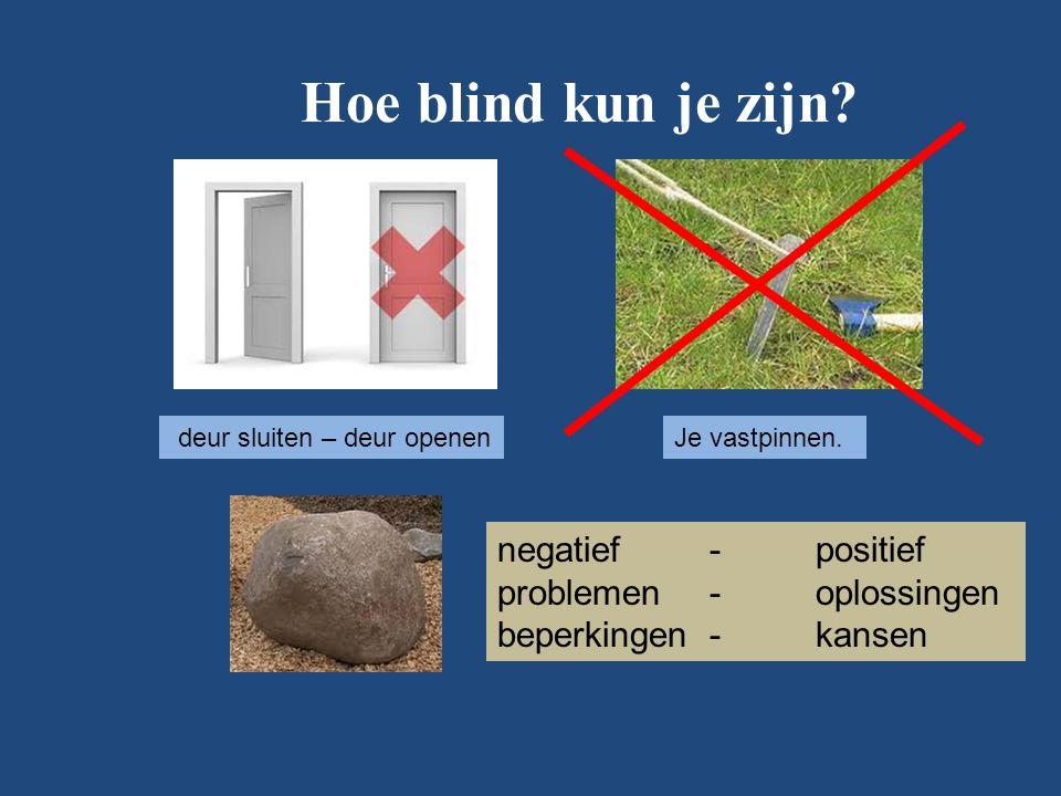 Hoe blind kun je zijn. deur sluiten – deur openenJe vastpinnen.