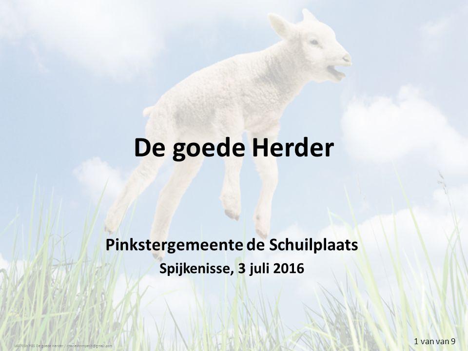 De goede Herder Pinkstergemeente de Schuilplaats Spijkenisse, 3 juli 2016 160703b PGS De goede Herder / charleshnmpetit@gmail.com 1 van van 9