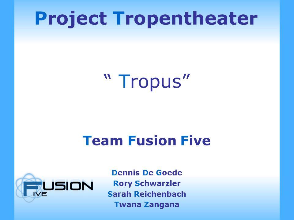 Project Tropentheater Tropus Team Fusion Five Dennis De Goede Rory Schwarzler Sarah Reichenbach Twana Zangana