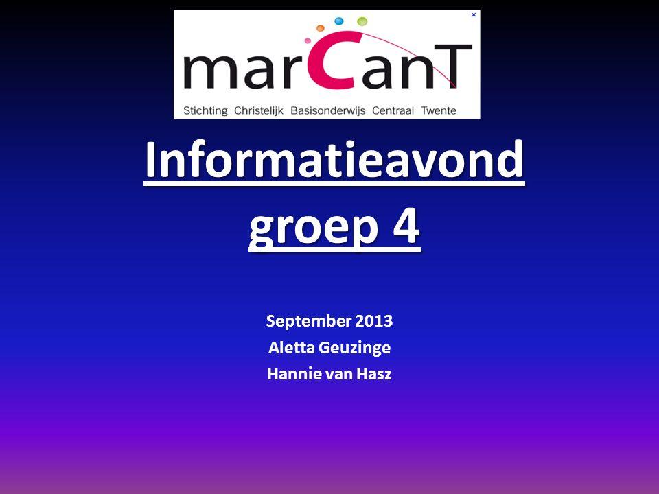 Informatieavond groep 4 September 2013 Aletta Geuzinge Hannie van Hasz