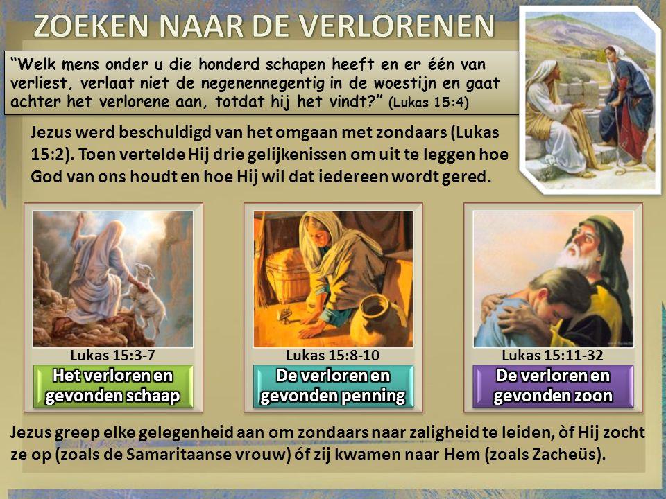 Welk mens onder u die honderd schapen heeft en er één van verliest, verlaat niet de negenennegentig in de woestijn en gaat achter het verlorene aan, totdat hij het vindt (Lukas 15:4) Jezus werd beschuldigd van het omgaan met zondaars (Lukas 15:2).