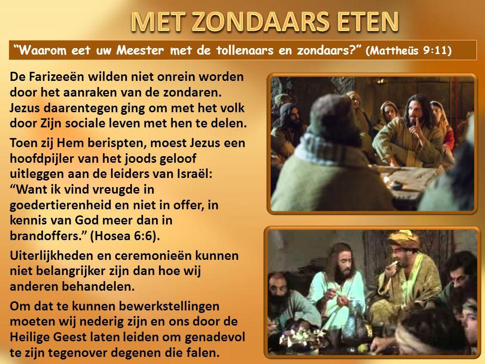 """""""Waarom eet uw Meester met de tollenaars en zondaars?"""" (Mattheüs 9:11) De Farizeeën wilden niet onrein worden door het aanraken van de zondaren. Jezus"""