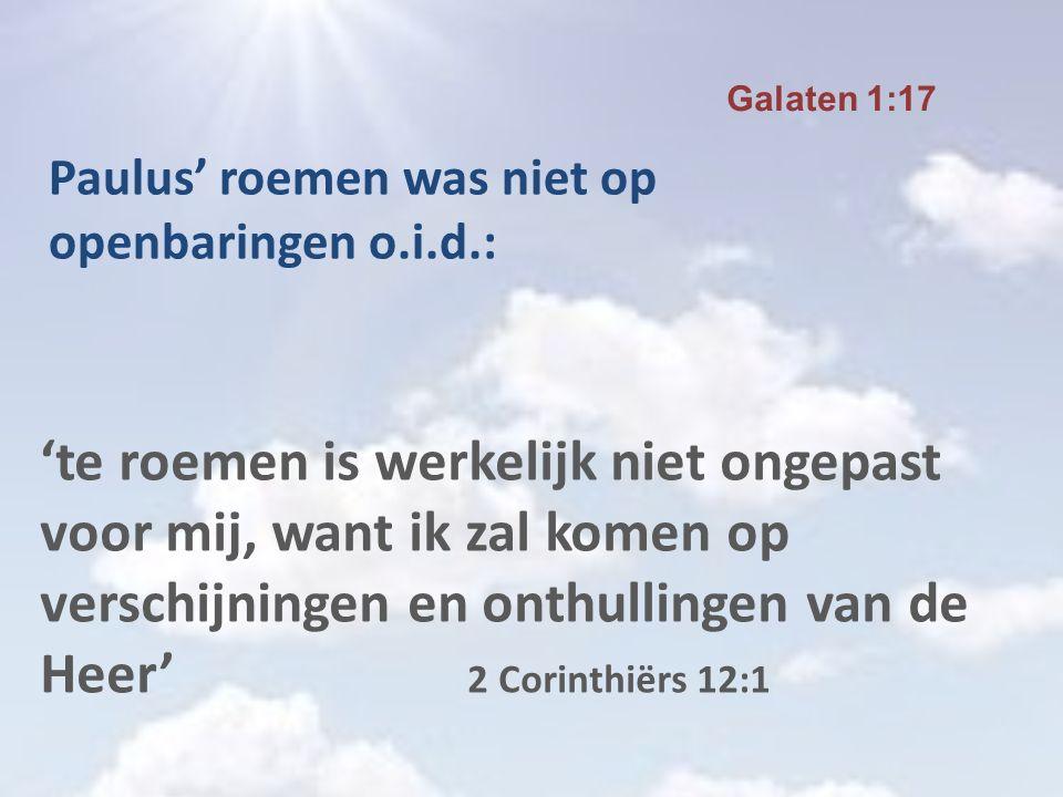 'te roemen is werkelijk niet ongepast voor mij, want ik zal komen op verschijningen en onthullingen van de Heer' 2 Corinthiërs 12:1 Galaten 1:17 Paulu