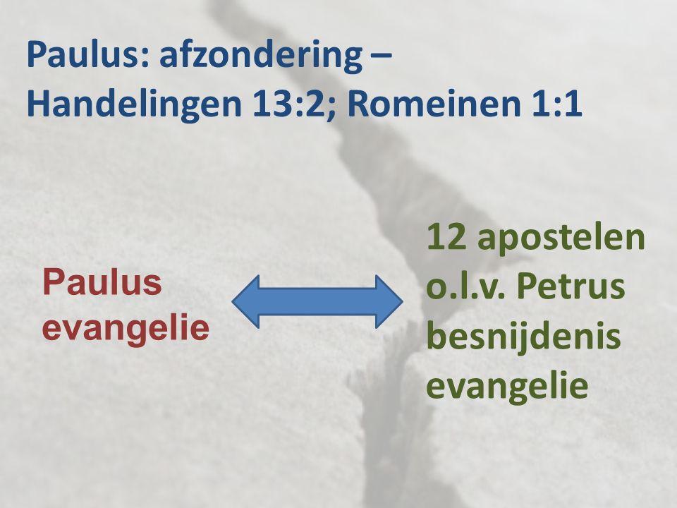 Paulus: afzondering – Handelingen 13:2; Romeinen 1:1 Paulus evangelie 12 apostelen o.l.v. Petrus besnijdenis evangelie