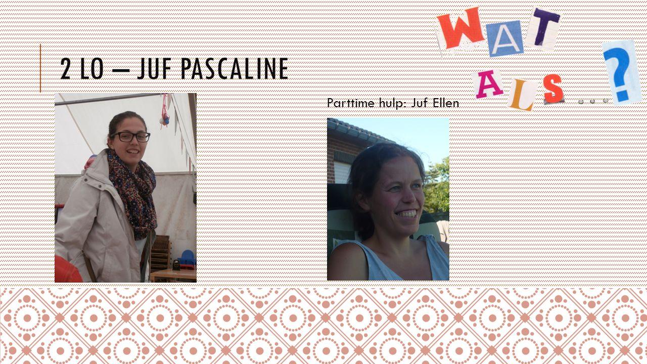 2 LO – JUF PASCALINE Parttime hulp: Juf Ellen
