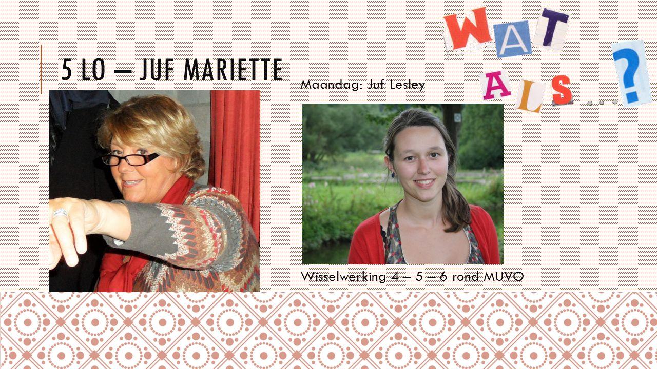 5 LO – JUF MARIETTE Maandag: Juf Lesley Wisselwerking 4 – 5 – 6 rond MUVO
