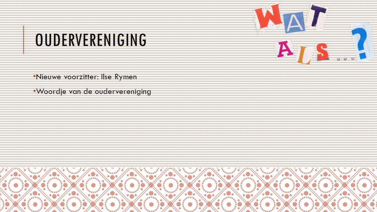 OUDERVERENIGING Nieuwe voorzitter: Ilse Rymen Woordje van de oudervereniging
