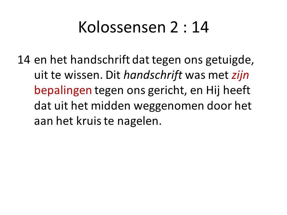 Kolossensen 2 : 14 14en het handschrift dat tegen ons getuigde, uit te wissen. Dit handschrift was met zijn bepalingen tegen ons gericht, en Hij heeft
