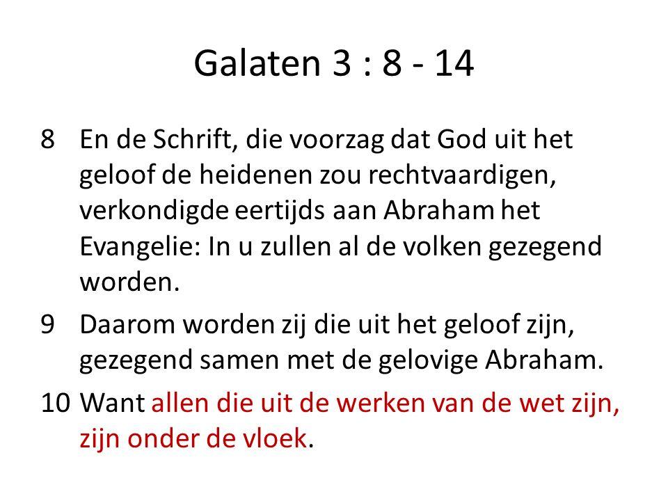 Galaten 3 : 8 - 14 8En de Schrift, die voorzag dat God uit het geloof de heidenen zou rechtvaardigen, verkondigde eertijds aan Abraham het Evangelie: