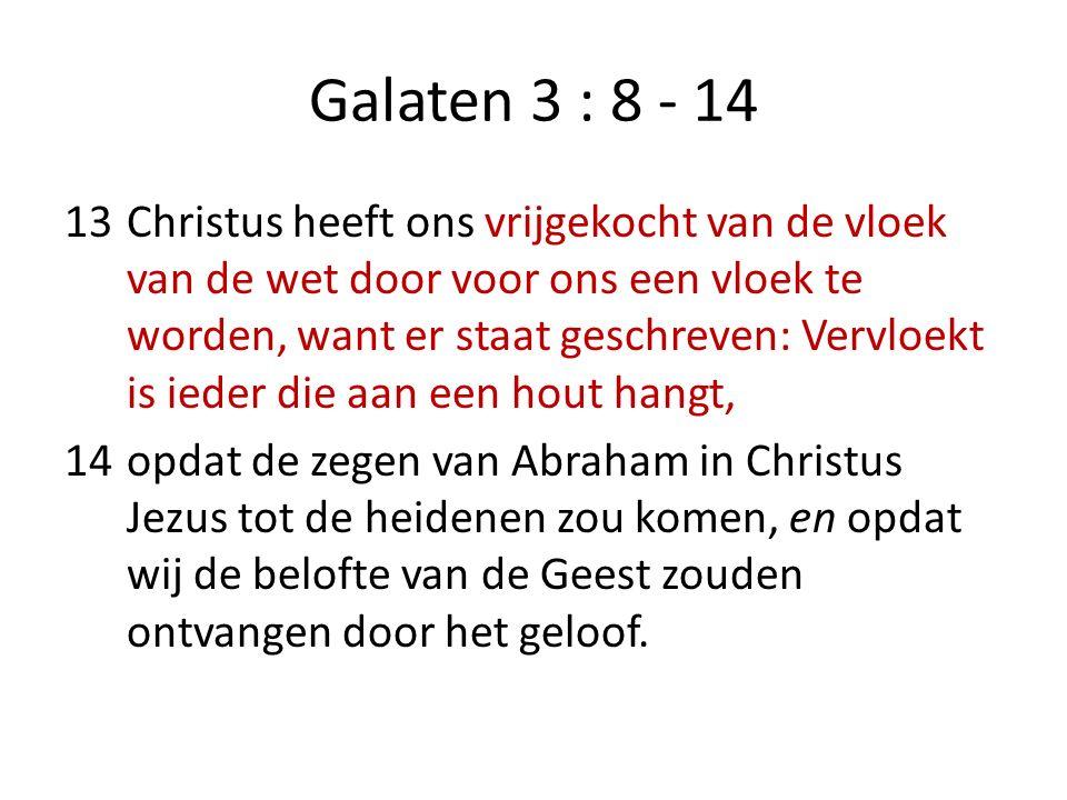 Galaten 3 : 8 - 14 13Christus heeft ons vrijgekocht van de vloek van de wet door voor ons een vloek te worden, want er staat geschreven: Vervloekt is
