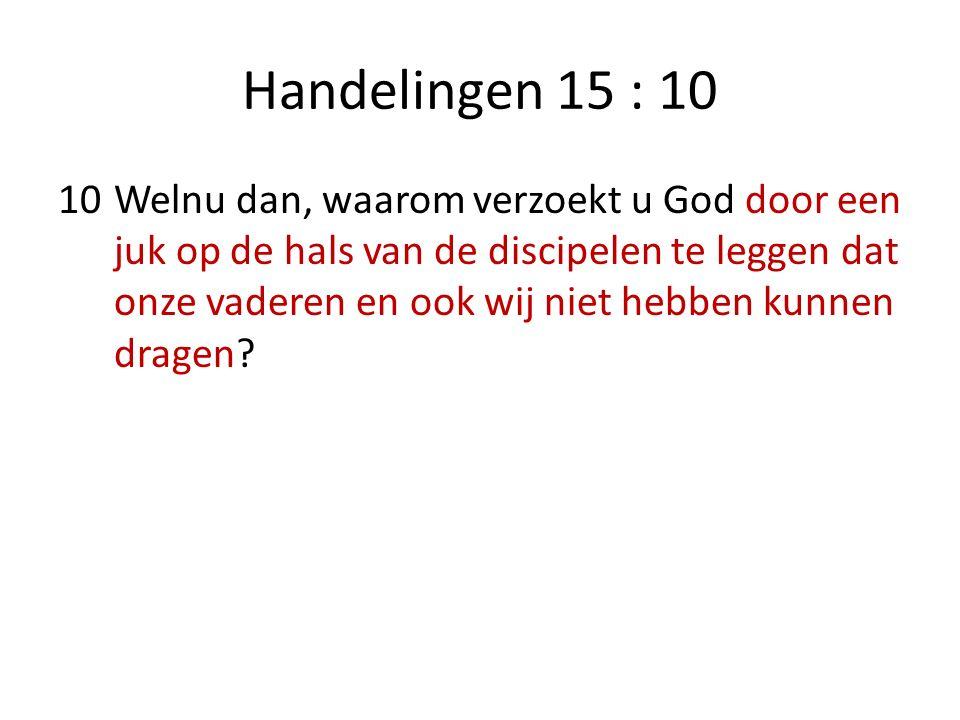 Handelingen 15 : 10 10Welnu dan, waarom verzoekt u God door een juk op de hals van de discipelen te leggen dat onze vaderen en ook wij niet hebben kun