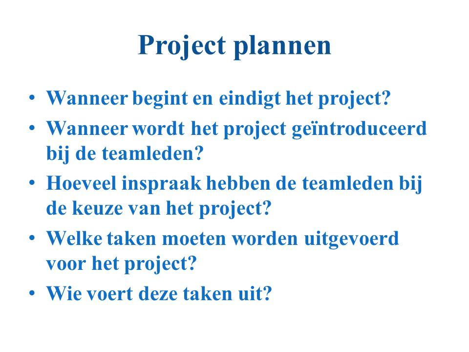 Project plannen Wanneer begint en eindigt het project? Wanneer wordt het project geïntroduceerd bij de teamleden? Hoeveel inspraak hebben de teamleden