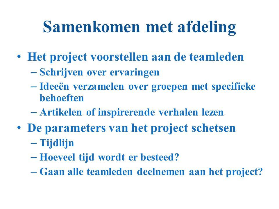 Samenkomen met afdeling Het project voorstellen aan de teamleden – Schrijven over ervaringen – Ideeën verzamelen over groepen met specifieke behoeften