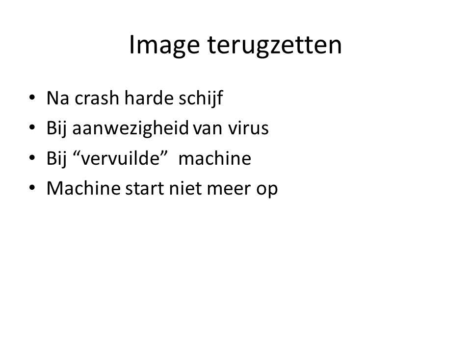 Image terugzetten Na crash harde schijf Bij aanwezigheid van virus Bij vervuilde machine Machine start niet meer op