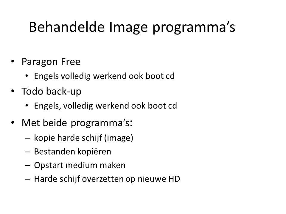 Behandelde Image programma's Paragon Free Engels volledig werkend ook boot cd Todo back-up Engels, volledig werkend ook boot cd Met beide programma's : – kopie harde schijf (image) – Bestanden kopiëren – Opstart medium maken – Harde schijf overzetten op nieuwe HD