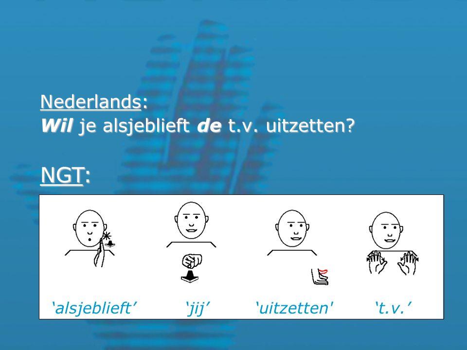 Nederlands: Wil je alsjeblieft de t.v. uitzetten 'alsjeblieft''jij''t.v.''uitzetten NGT: