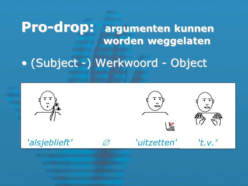 (Subject -) Werkwoord - Object(Subject -) Werkwoord - Object 'alsjeblieft''uitzetten  't.v.' Pro-drop: argumenten kunnen worden weggelaten