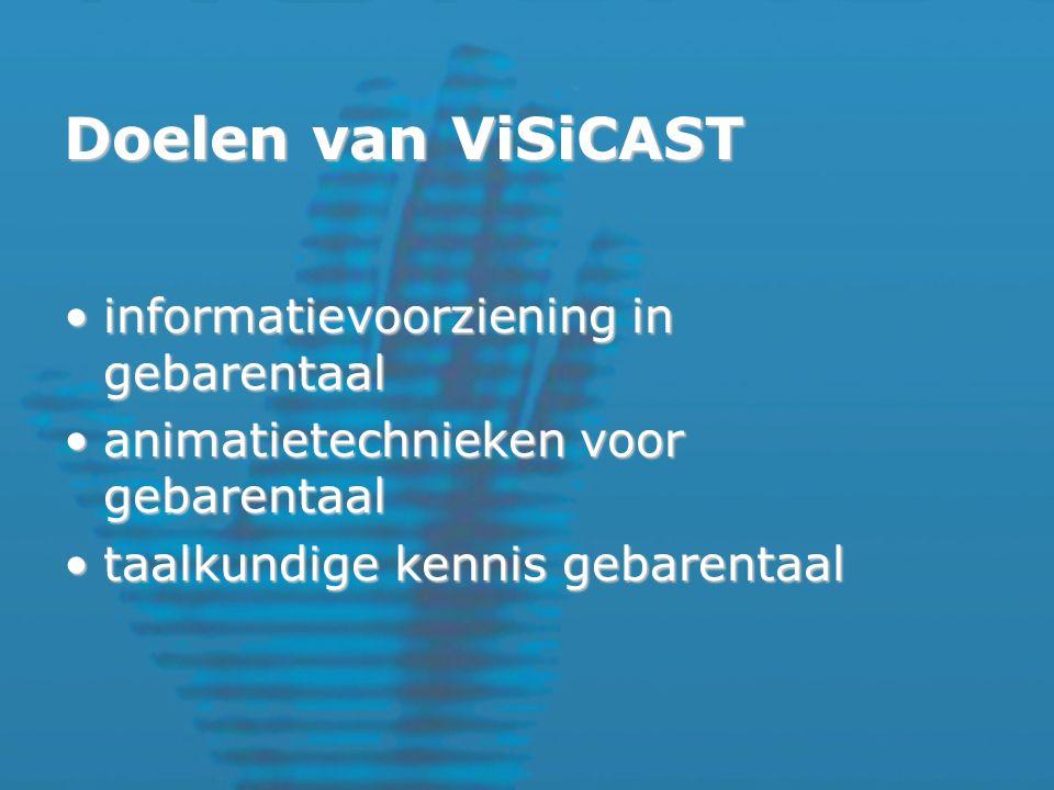 Doelen van ViSiCAST informatievoorziening in gebarentaalinformatievoorziening in gebarentaal animatietechnieken voor gebarentaalanimatietechnieken voor gebarentaal taalkundige kennis gebarentaaltaalkundige kennis gebarentaal
