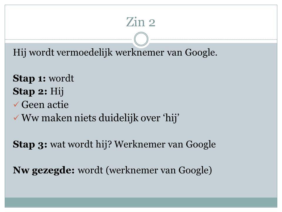 Zin 2 Hij wordt vermoedelijk werknemer van Google.