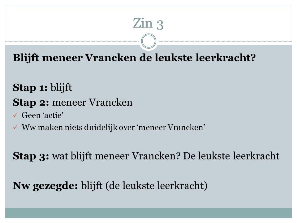 Zin 3 Blijft meneer Vrancken de leukste leerkracht.