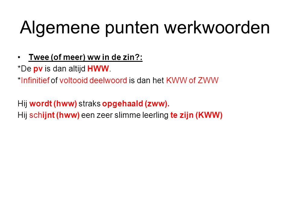 Algemene punten werkwoorden Twee (of meer) ww in de zin?: *De pv is dan altijd HWW. *Infinitief of voltooid deelwoord is dan het KWW of ZWW Hij wordt