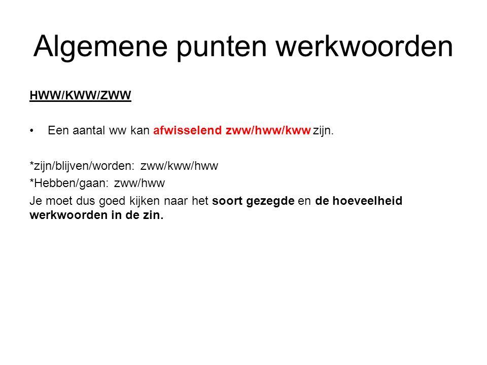 Algemene punten werkwoorden HWW/KWW/ZWW Een aantal ww kan afwisselend zww/hww/kww zijn. *zijn/blijven/worden: zww/kww/hww *Hebben/gaan: zww/hww Je moe