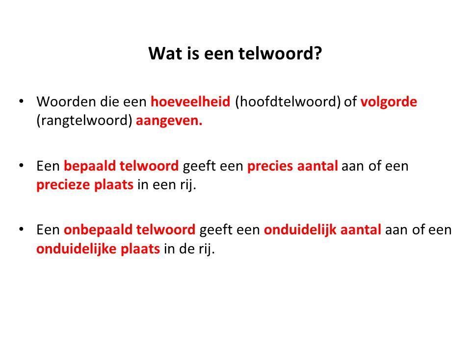 Wat is een telwoord? Woorden die een hoeveelheid (hoofdtelwoord) of volgorde (rangtelwoord) aangeven. Een bepaald telwoord geeft een precies aantal aa
