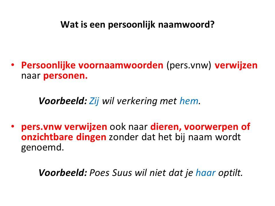Wat is een persoonlijk naamwoord.Persoonlijke voornaamwoorden (pers.vnw) verwijzen naar personen.